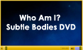 Who Am I? Subtle Bodies Lesson DVD